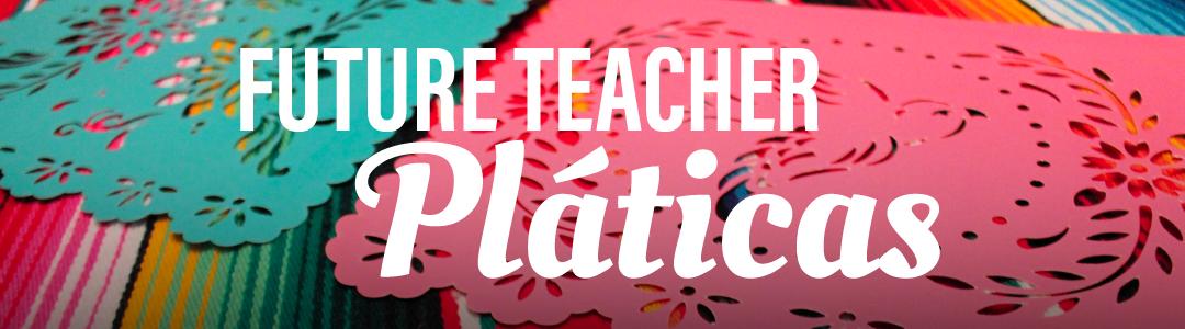 Future Teacher Pláticas: Bilingual Residency Programs